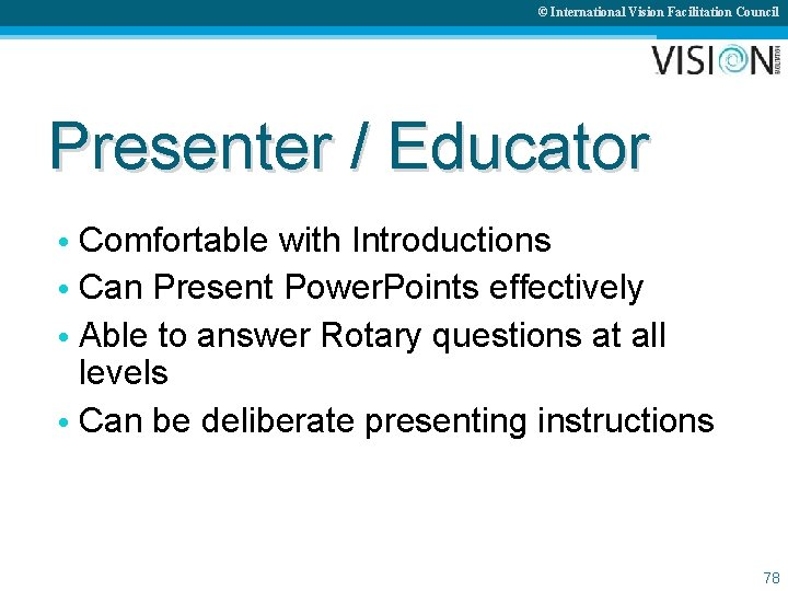 © International Vision Facilitation Council Presenter / Educator • Comfortable with Introductions • Can