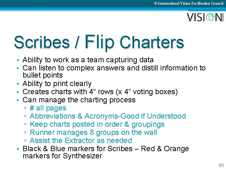 © International Vision Facilitation Council Scribes / Flip Charters • Ability to work as