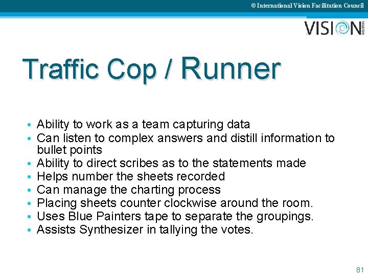 © International Vision Facilitation Council Traffic Cop / Runner • Ability to work as