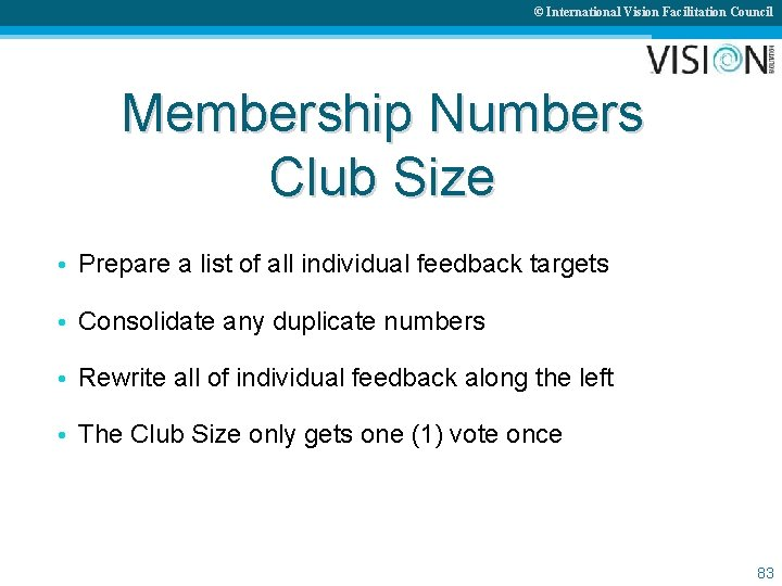 © International Vision Facilitation Council Membership Numbers Club Size • Prepare a list of