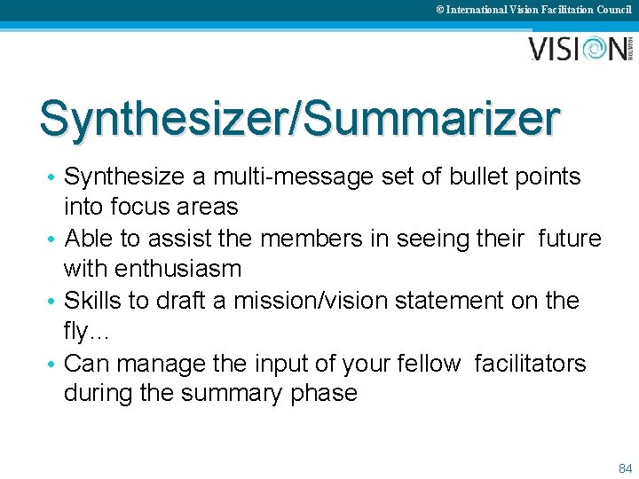 © International Vision Facilitation Council Synthesizer/Summarizer • Synthesize a multi-message set of bullet points