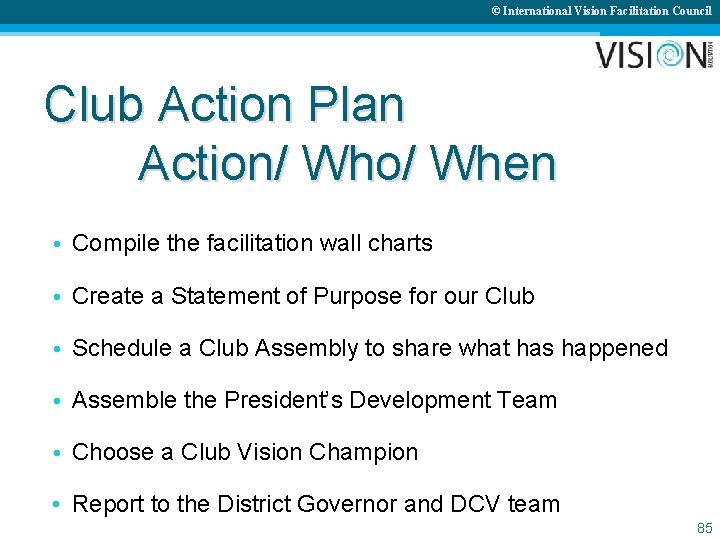 © International Vision Facilitation Council Club Action Plan Action/ Who/ When • Compile the