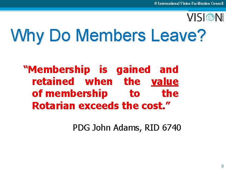 """© International Vision Facilitation Council Why Do Members Leave? """"Membership is gained and retained"""