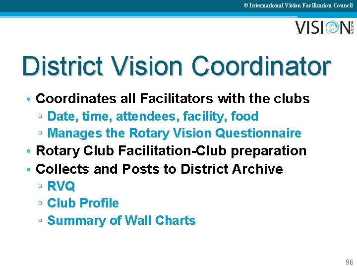 © International Vision Facilitation Council District Vision Coordinator • Coordinates all Facilitators with the