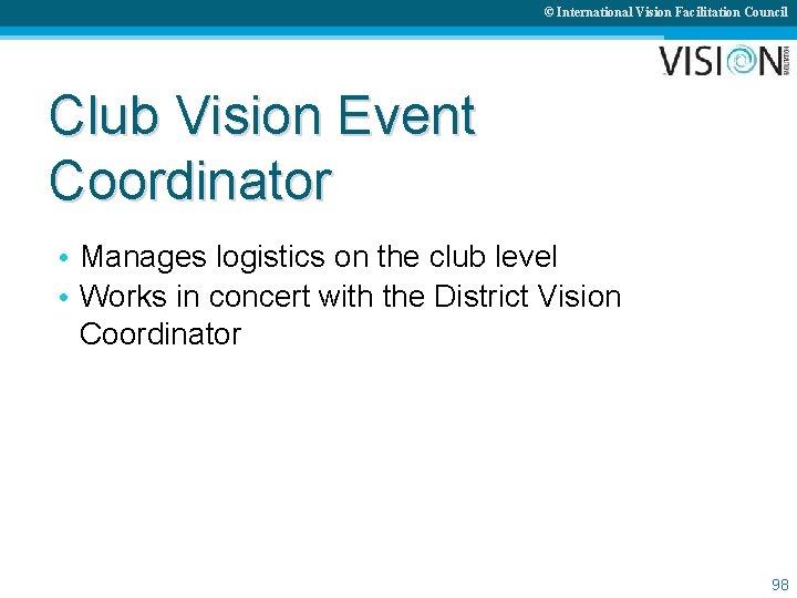 © International Vision Facilitation Council Club Vision Event Coordinator • Manages logistics on the