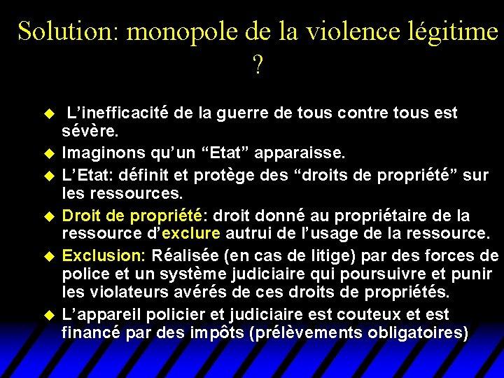 Solution: monopole de la violence légitime ? u u u L'inefficacité de la guerre