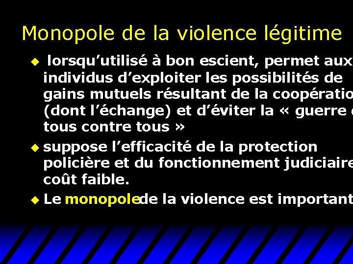 Monopole de la violence légitime u lorsqu'utilisé à bon escient, permet aux individus d'exploiter