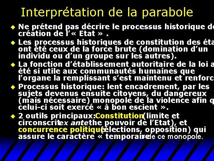 Interprétation de la parabole u u u Ne prétend pas décrire le processus historique