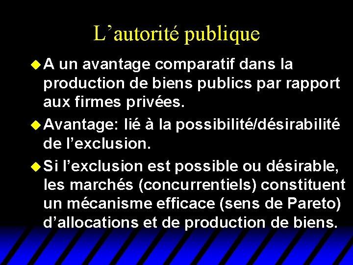 L'autorité publique u A un avantage comparatif dans la production de biens publics par