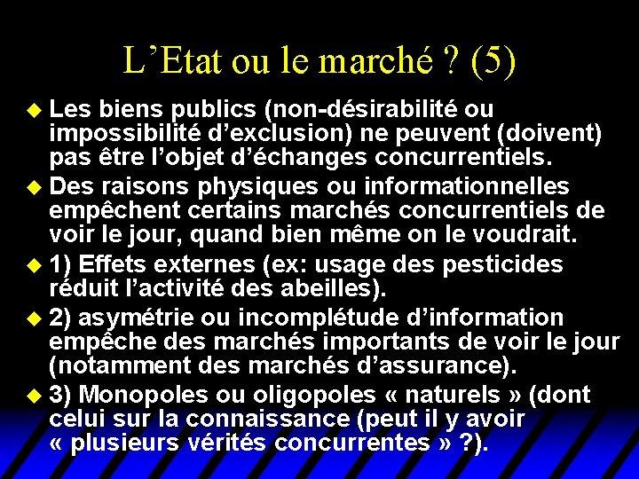 L'Etat ou le marché ? (5) u Les biens publics (non-désirabilité ou impossibilité d'exclusion)