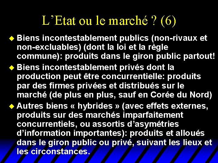 L'Etat ou le marché ? (6) u Biens incontestablement publics (non-rivaux et non-excluables) (dont