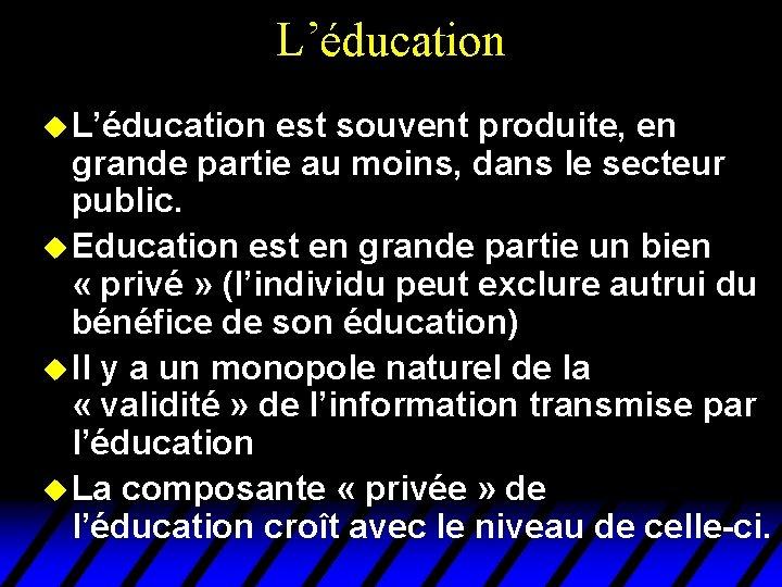 L'éducation u L'éducation est souvent produite, en grande partie au moins, dans le secteur