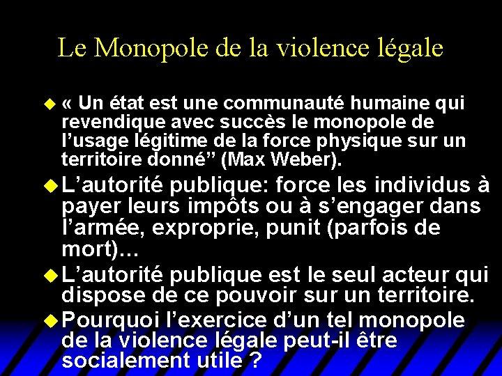 Le Monopole de la violence légale u « Un état est une communauté humaine