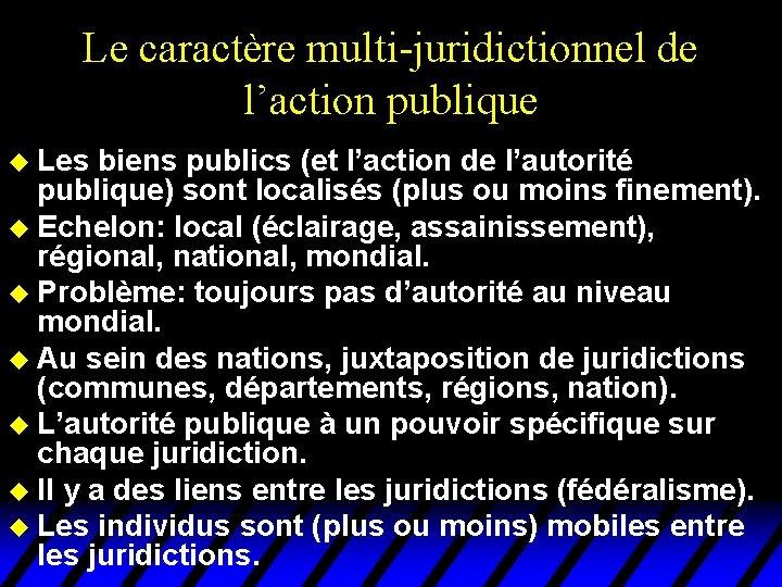 Le caractère multi-juridictionnel de l'action publique u Les biens publics (et l'action de l'autorité