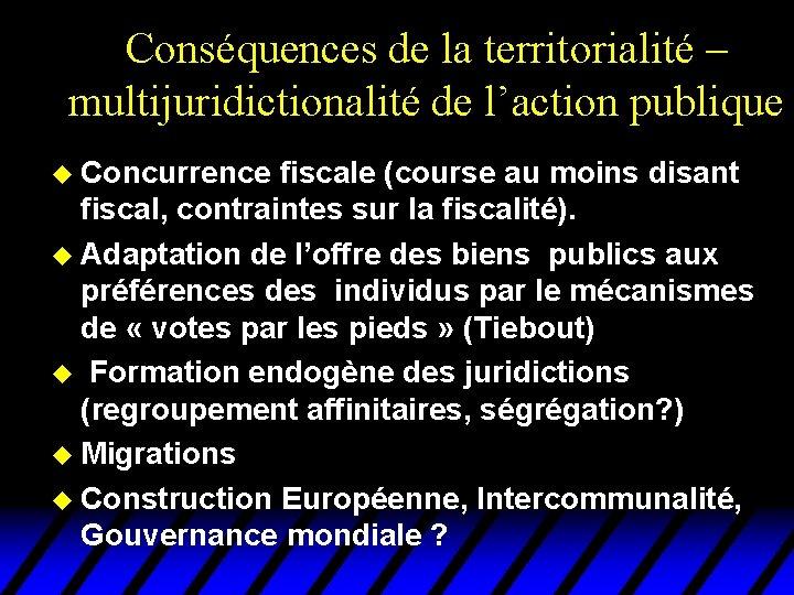 Conséquences de la territorialité – multijuridictionalité de l'action publique u Concurrence fiscale (course au