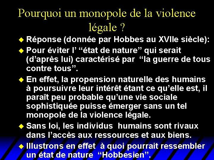 Pourquoi un monopole de la violence légale ? u Réponse (donnée par Hobbes au
