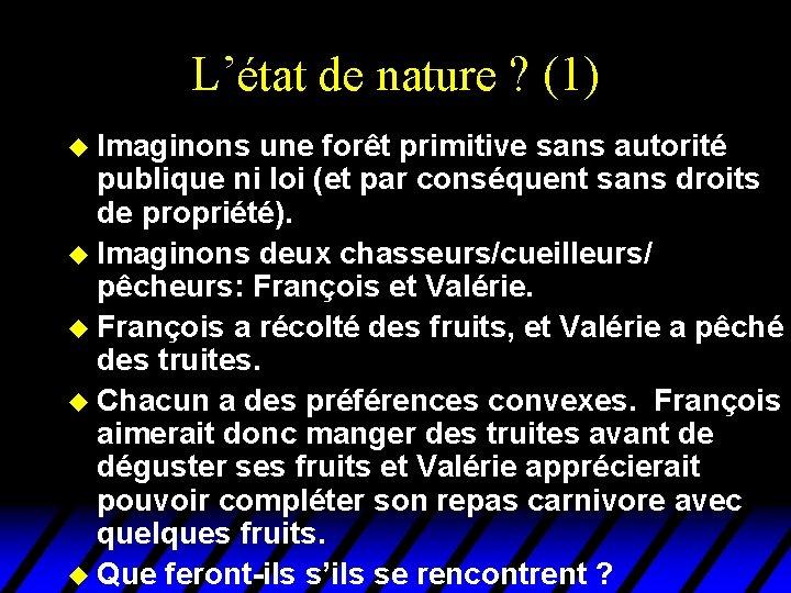 L'état de nature ? (1) u Imaginons une forêt primitive sans autorité publique ni