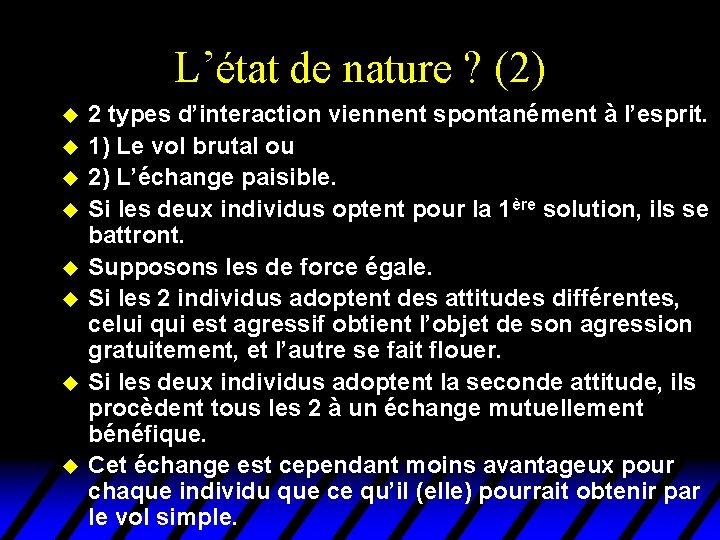 L'état de nature ? (2) u u u u 2 types d'interaction viennent spontanément