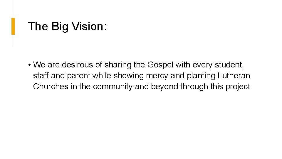 The Big Vision: • We are desirous of sharing the Gospel with every student,