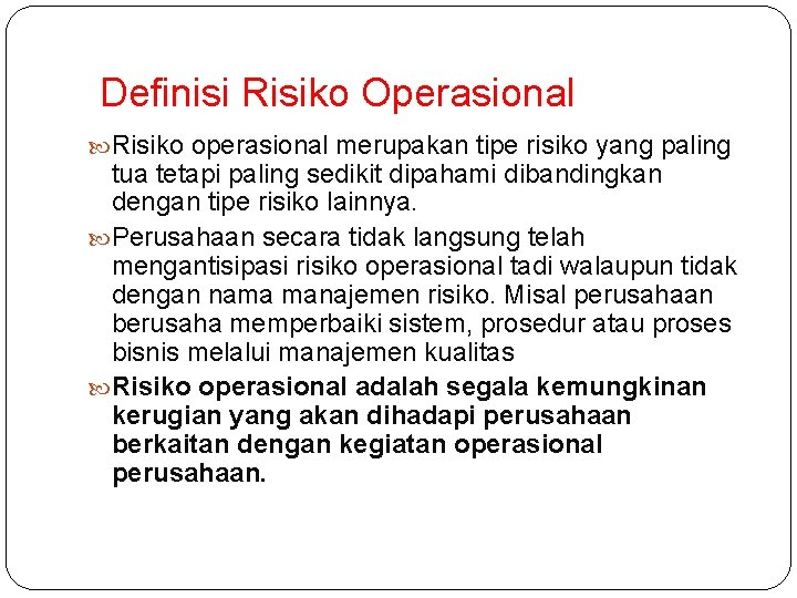 Definisi Risiko Operasional Risiko operasional merupakan tipe risiko yang paling tua tetapi paling sedikit