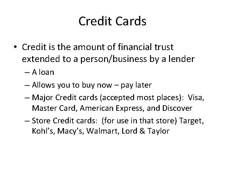 Credit Cards • Credit is the amount of financial trust extended to a person/business