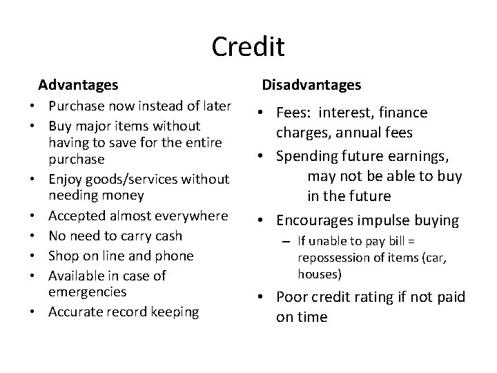 Credit Advantages • Purchase now instead of later • Buy major items without having