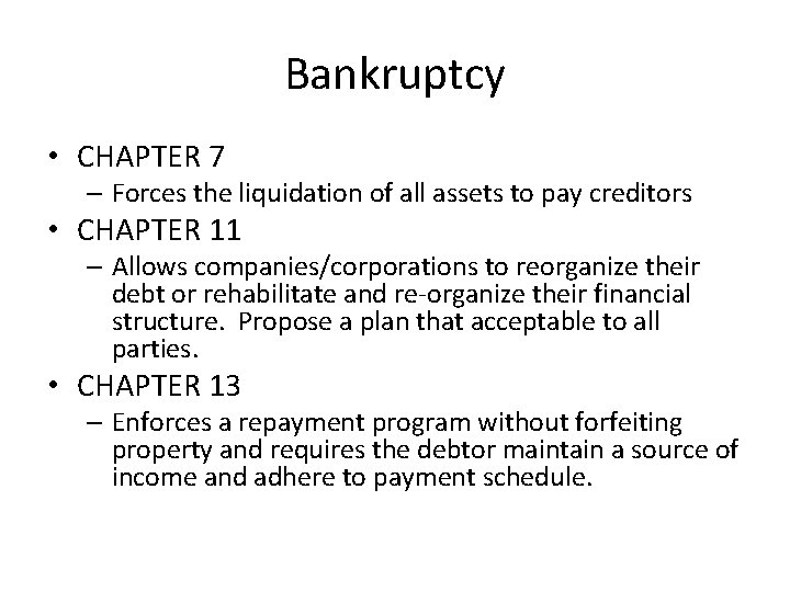 Bankruptcy • CHAPTER 7 – Forces the liquidation of all assets to pay creditors