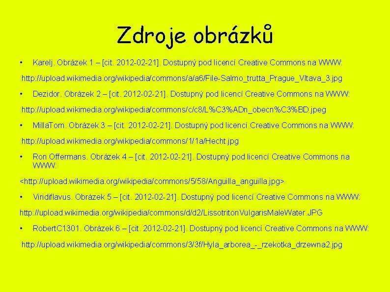 Zdroje obrázků • Karelj. Obrázek 1 – [cit. 2012 -02 -21]. Dostupný pod licencí