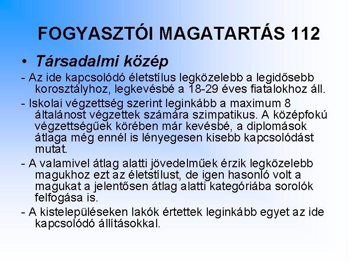 FOGYASZTÓI MAGATARTÁS 112 • Társadalmi közép - Az ide kapcsolódó életstílus legközelebb a legidősebb