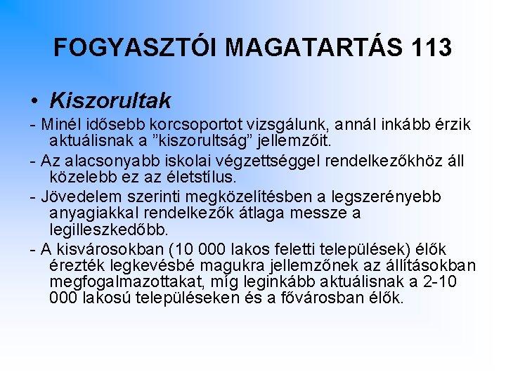 FOGYASZTÓI MAGATARTÁS 113 • Kiszorultak - Minél idősebb korcsoportot vizsgálunk, annál inkább érzik aktuálisnak