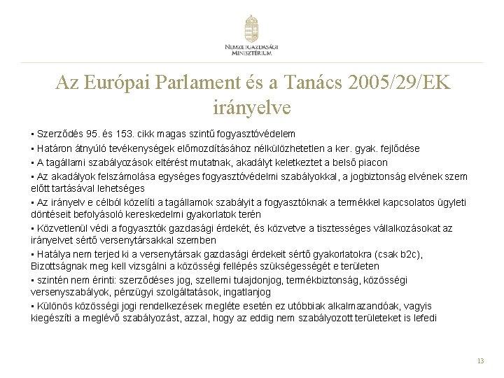 Az Európai Parlament és a Tanács 2005/29/EK irányelve • Szerződés 95. és 153. cikk