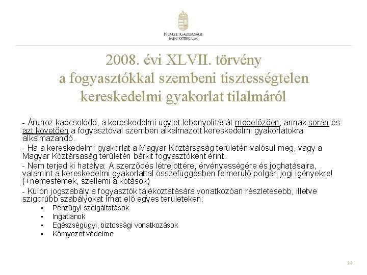 2008. évi XLVII. törvény a fogyasztókkal szembeni tisztességtelen kereskedelmi gyakorlat tilalmáról - Áruhoz kapcsolódó,