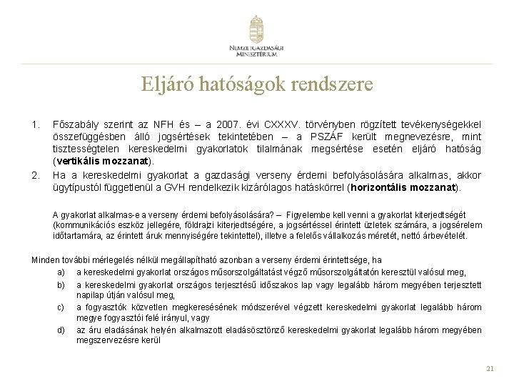 Eljáró hatóságok rendszere 1. 2. Főszabály szerint az NFH és – a 2007. évi