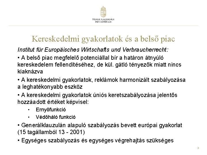 Kereskedelmi gyakorlatok és a belső piac Institut für Europäisches Wirtschafts und Verbraucherrecht: • A