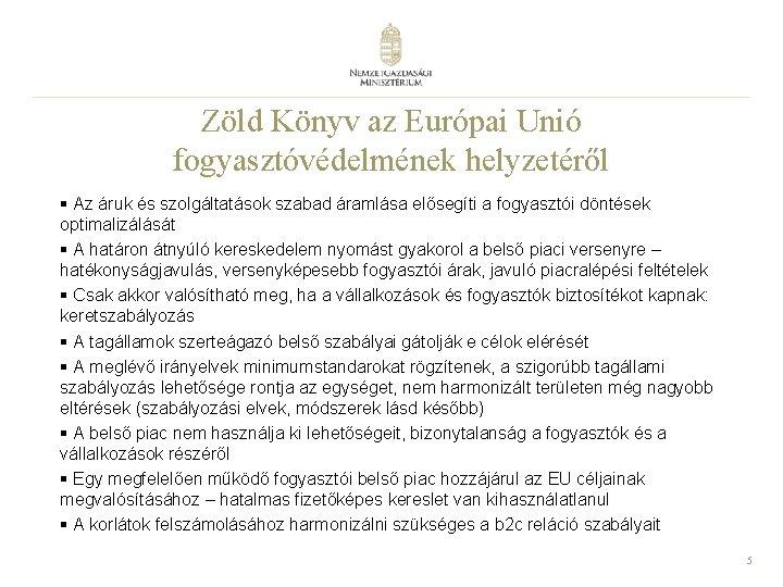 Zöld Könyv az Európai Unió fogyasztóvédelmének helyzetéről § Az áruk és szolgáltatások szabad áramlása
