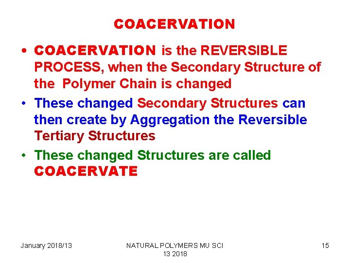 COACERVATION • COACERVATION is the REVERSIBLE PROCESS, when the Secondary Structure of the Polymer