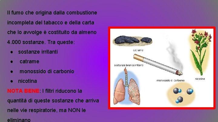 Il fumo che origina dalla combustione incompleta del tabacco e della carta che lo