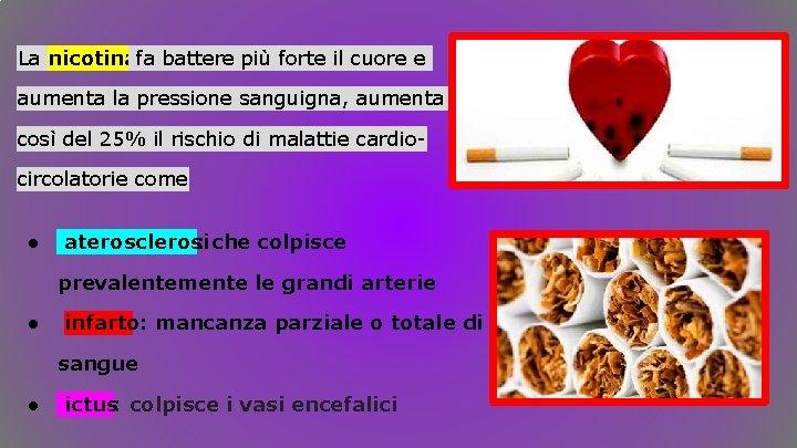 La nicotinafa battere più forte il cuore e aumenta la pressione sanguigna, aumenta così