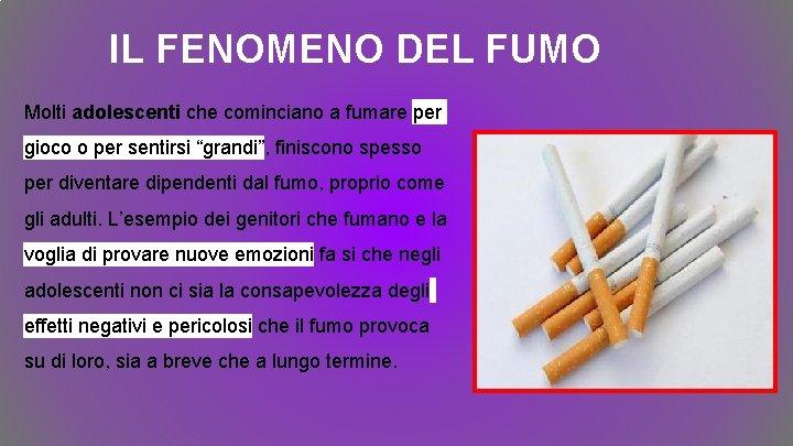 IL FENOMENO DEL FUMO Molti adolescenti che cominciano a fumare per gioco o per