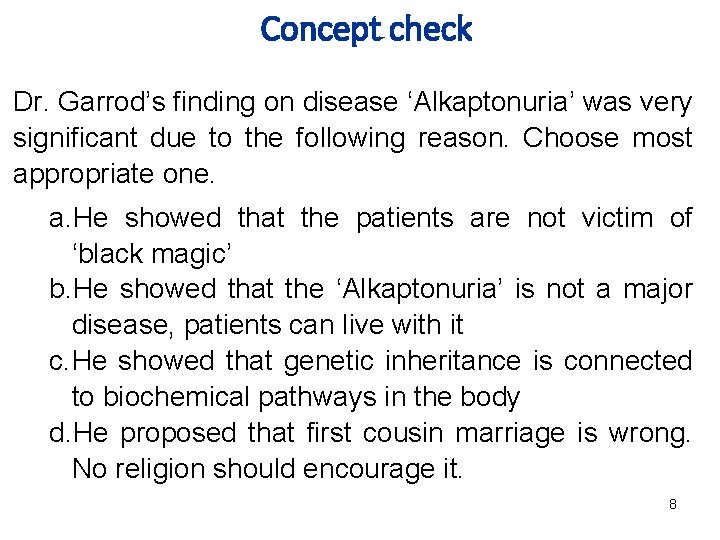 Concept check Dr. Garrod's finding on disease 'Alkaptonuria' was very significant due to the