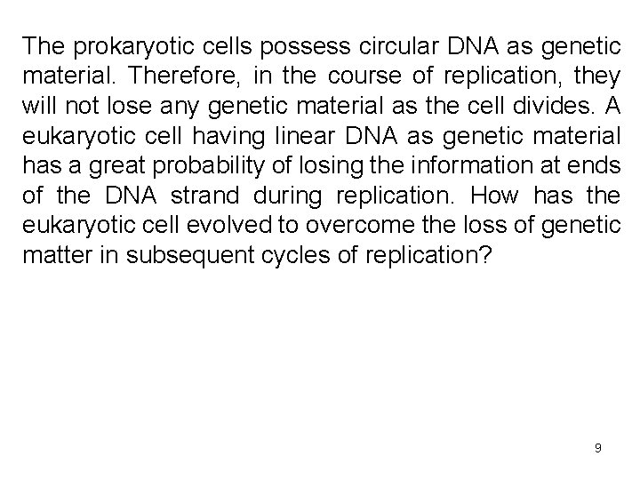 The prokaryotic cells possess circular DNA as genetic material. Therefore, in the course of