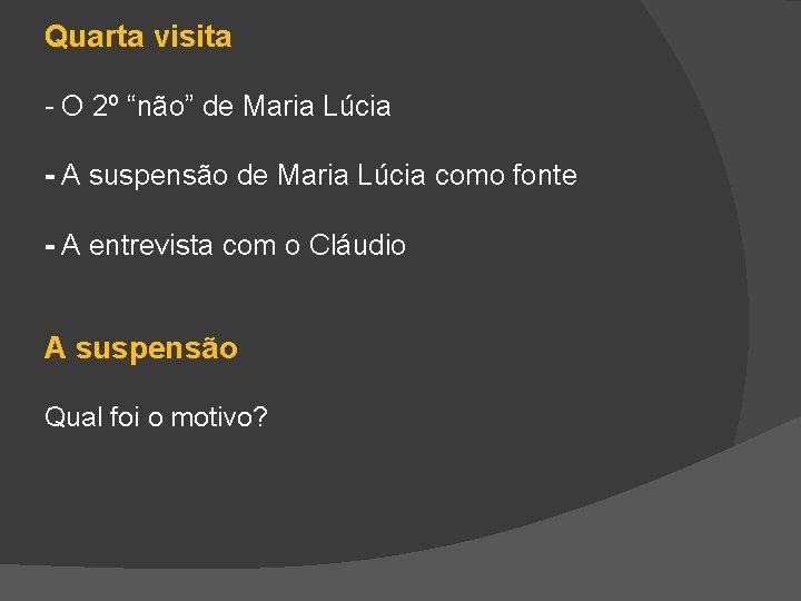 """Quarta visita - O 2º """"não"""" de Maria Lúcia - A suspensão de Maria"""