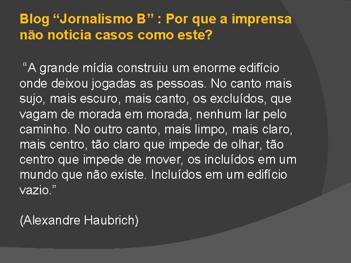 """Blog """"Jornalismo B"""" : Por que a imprensa não noticia casos como este? """"A"""
