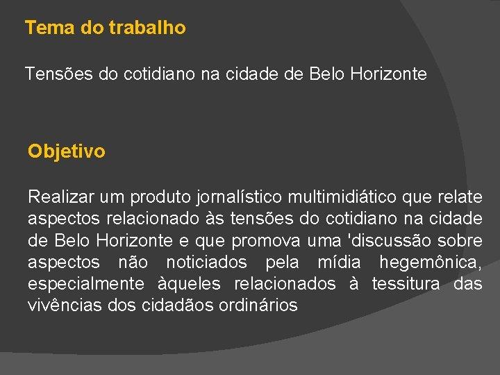 Tema do trabalho Tensões do cotidiano na cidade de Belo Horizonte Objetivo Realizar um