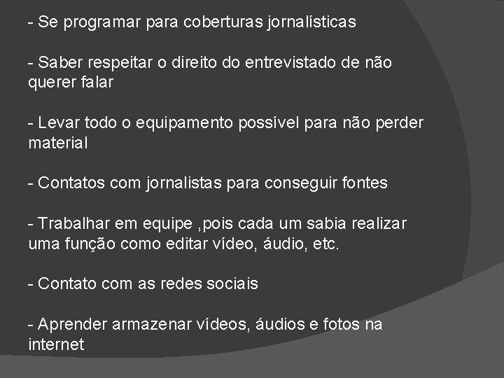 - Se programar para coberturas jornalísticas - Saber respeitar o direito do entrevistado de