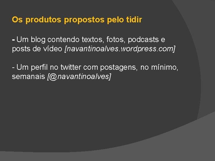 Os produtos propostos pelo tidir - Um blog contendo textos, fotos, podcasts e posts