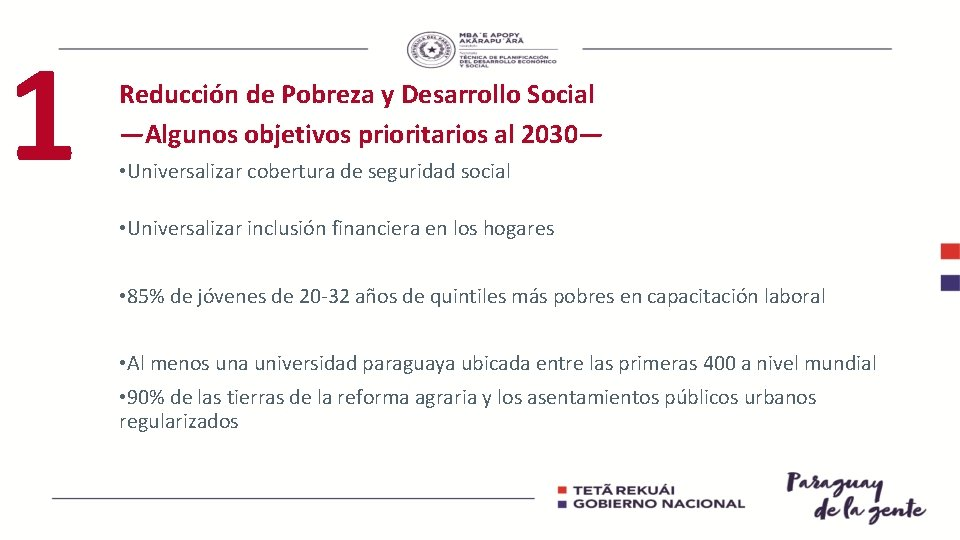 1 Reducción de Pobreza y Desarrollo Social —Algunos objetivos prioritarios al 2030— • Universalizar