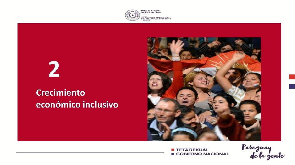 2 Crecimiento económico inclusivo