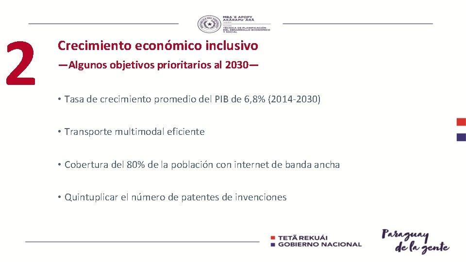 2 Crecimiento económico inclusivo —Algunos objetivos prioritarios al 2030— • Tasa de crecimiento promedio