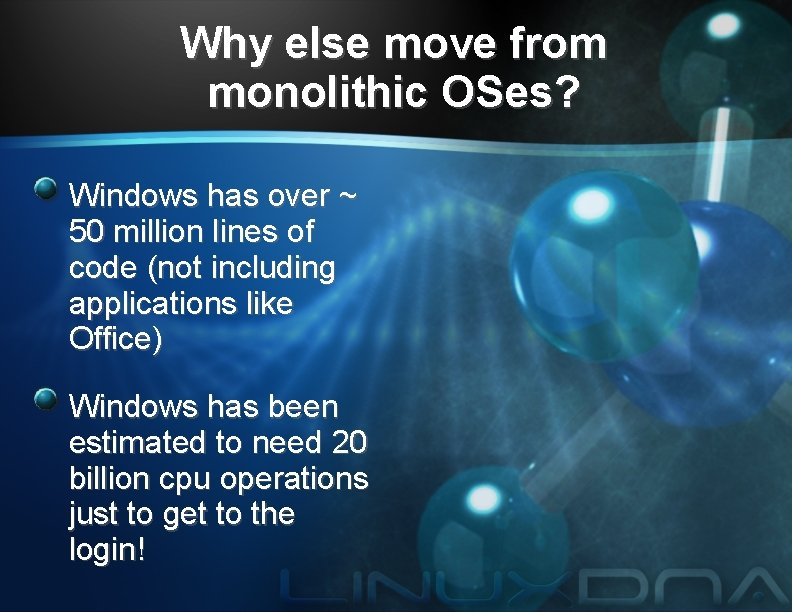 Why else move from monolithic OSes? Windows has over ~ 50 million lines of